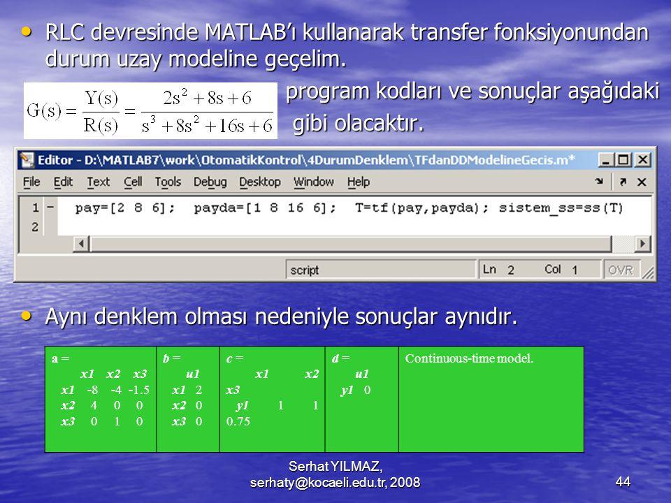 Serhat YILMAZ, serhaty@kocaeli.edu.tr, 200844 RLC devresinde MATLAB'ı kullanarak transfer fonksiyonundan durum uzay modeline geçelim.