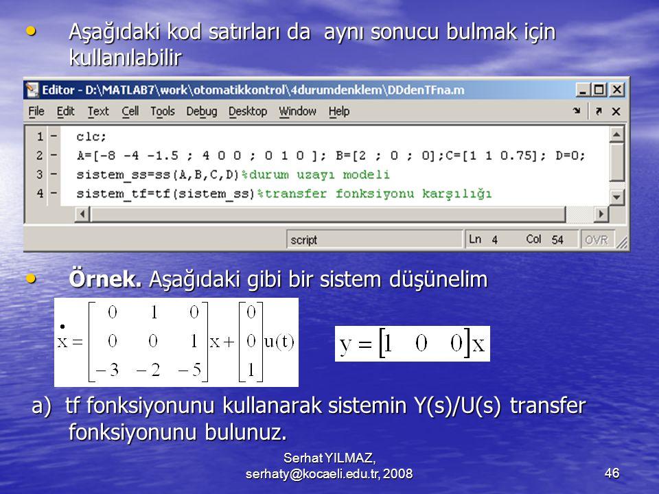 Serhat YILMAZ, serhaty@kocaeli.edu.tr, 200846 Aşağıdaki kod satırları da aynı sonucu bulmak için kullanılabilir Aşağıdaki kod satırları da aynı sonucu bulmak için kullanılabilir Örnek.