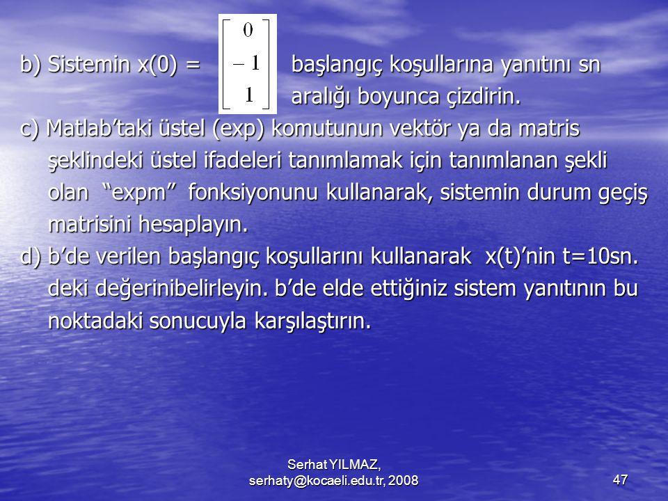 Serhat YILMAZ, serhaty@kocaeli.edu.tr, 200847 b) Sistemin x(0) = başlangıç koşullarına yanıtını sn aralığı boyunca çizdirin.