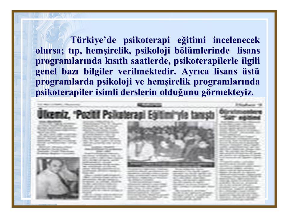 Türkiye'de psikoterapi eğitimi incelenecek olursa; tıp, hemşirelik, psikoloji bölümlerinde lisans programlarında kısıtlı saatlerde, psikoterapilerle i