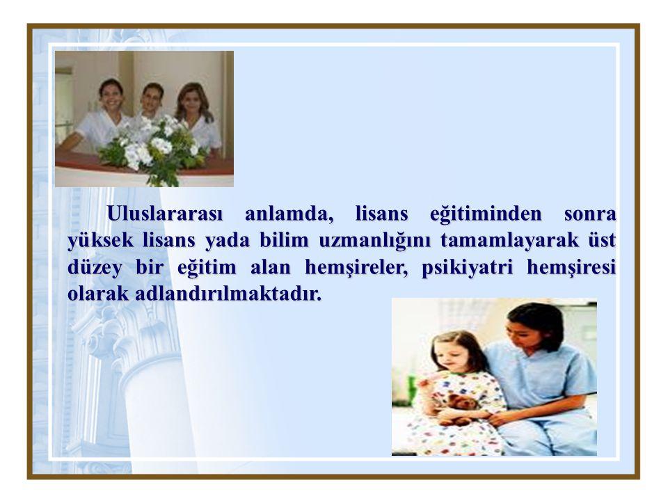Uluslararası anlamda, lisans eğitiminden sonra yüksek lisans yada bilim uzmanlığını tamamlayarak üst düzey bir eğitim alan hemşireler, psikiyatri hemş