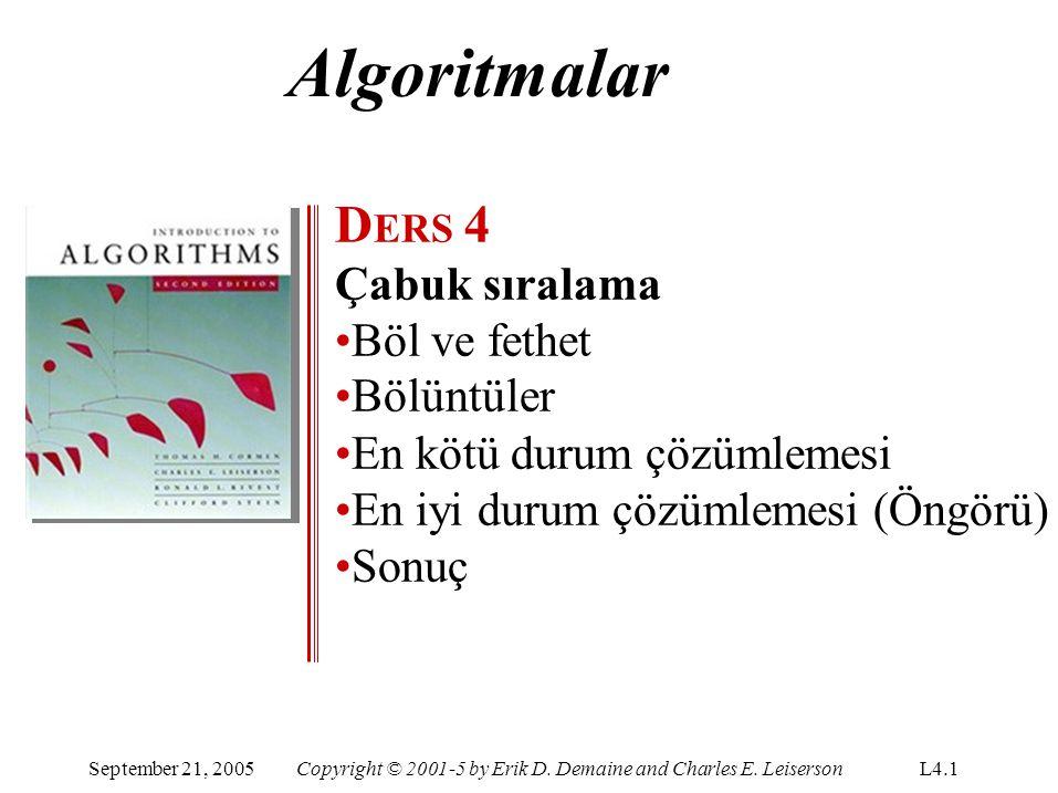 Algoritmalar D ERS 4 Çabuk sıralama Böl ve fethet Bölüntüler En kötü durum çözümlemesi En iyi durum çözümlemesi (Öngörü) Sonuç September 21, 2005Copyr