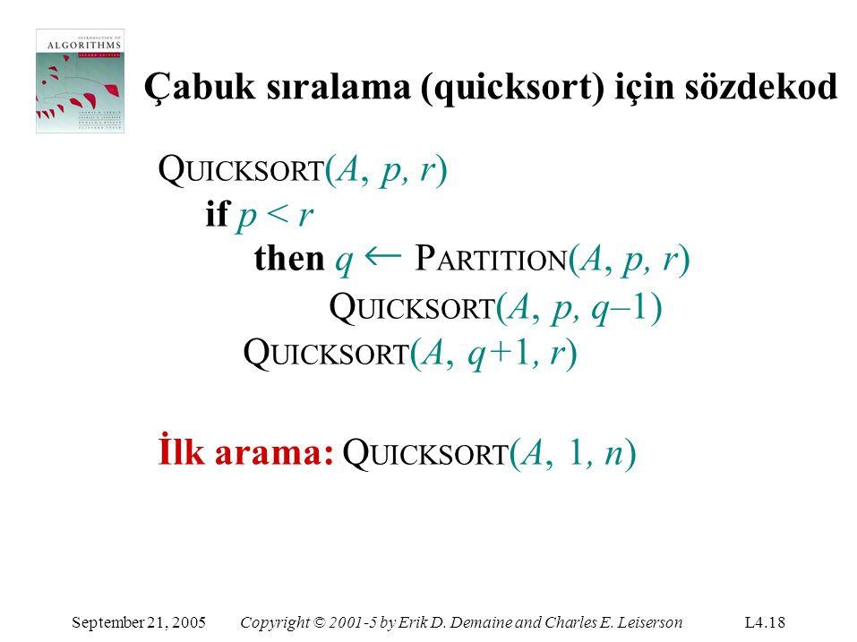 Çabuk sıralama (quicksort) için sözdekod September 21, 2005Copyright © 2001-5 by Erik D. Demaine and Charles E. LeisersonL4.18 Q UICKSORT (A, p, r) if