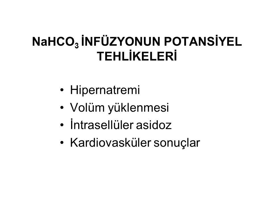 NaHCO 3 İNFÜZYONUN POTANSİYEL TEHLİKELERİ Hipernatremi Volüm yüklenmesi İntrasellüler asidoz Kardiovasküler sonuçlar