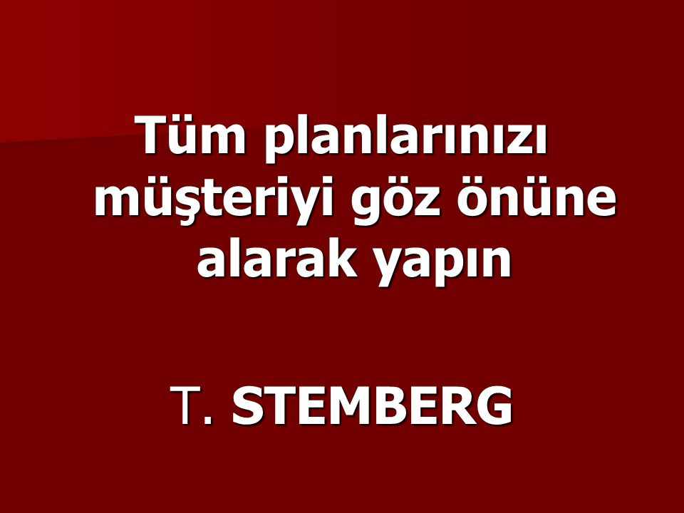 Tüm planlarınızı müşteriyi göz önüne alarak yapın T. STEMBERG