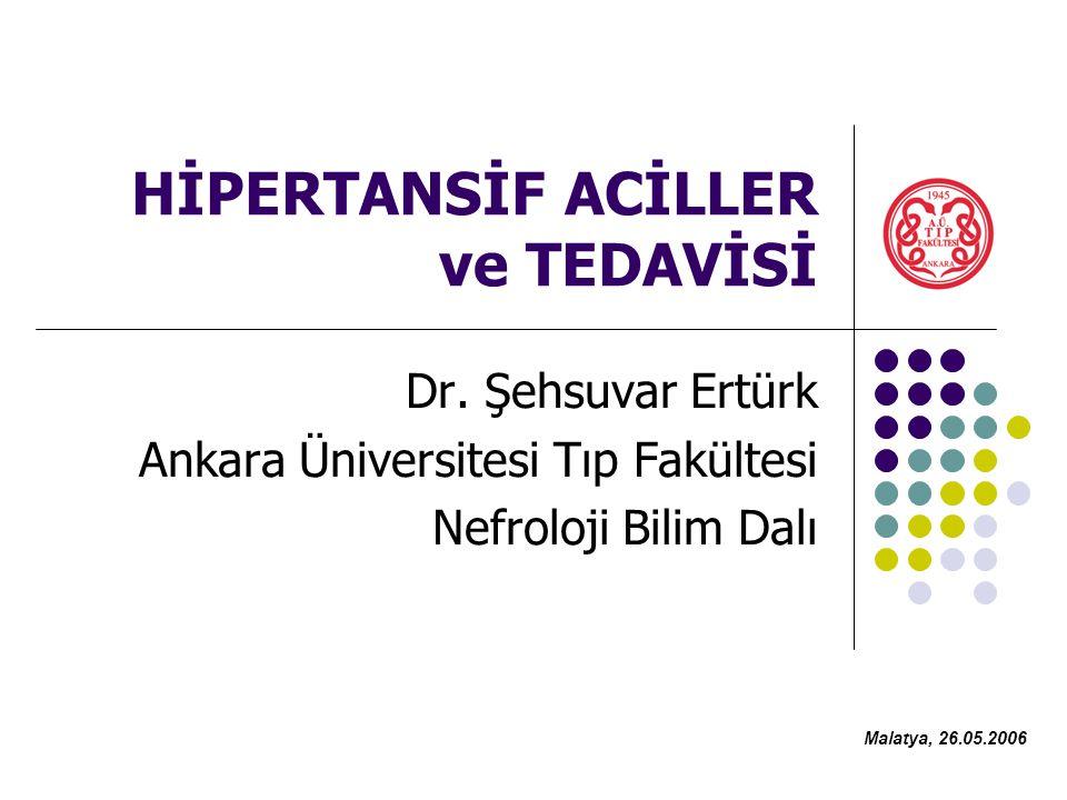 HİPERTANSİF ACİLLER ve TEDAVİSİ Dr. Şehsuvar Ertürk Ankara Üniversitesi Tıp Fakültesi Nefroloji Bilim Dalı Malatya, 26.05.2006