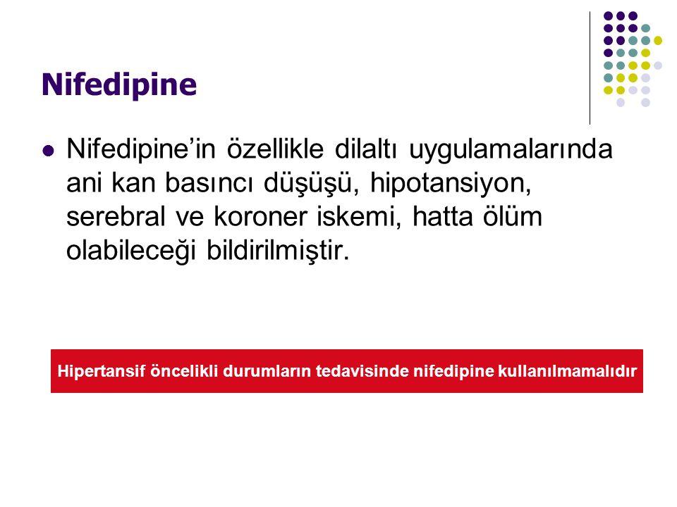 Nifedipine Nifedipine'in özellikle dilaltı uygulamalarında ani kan basıncı düşüşü, hipotansiyon, serebral ve koroner iskemi, hatta ölüm olabileceği bi