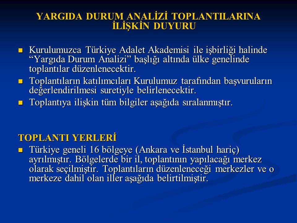 YARGIDA DURUM ANALİZİ TOPLANTILARINA İLİŞKİN DUYURU Kurulumuzca Türkiye Adalet Akademisi ile işbirliği halinde Yargıda Durum Analizi başlığı altında ülke genelinde toplantılar düzenlenecektir.