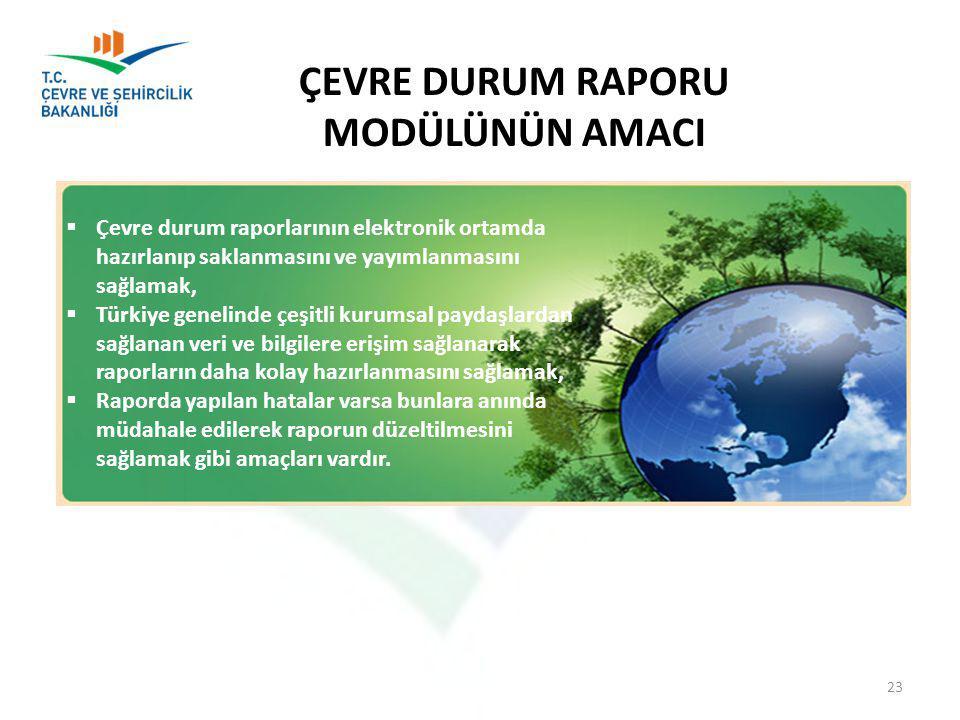  Çevre durum raporlarının elektronik ortamda hazırlanıp saklanmasını ve yayımlanmasını sağlamak,  Türkiye genelinde çeşitli kurumsal paydaşlardan sağlanan veri ve bilgilere erişim sağlanarak raporların daha kolay hazırlanmasını sağlamak,  Raporda yapılan hatalar varsa bunlara anında müdahale edilerek raporun düzeltilmesini sağlamak gibi amaçları vardır.