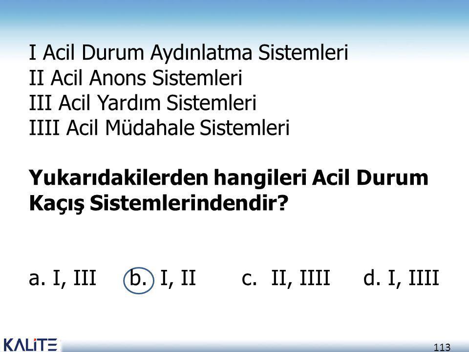 113 I Acil Durum Aydınlatma Sistemleri II Acil Anons Sistemleri III Acil Yardım Sistemleri IIII Acil Müdahale Sistemleri Yukarıdakilerden hangileri Ac