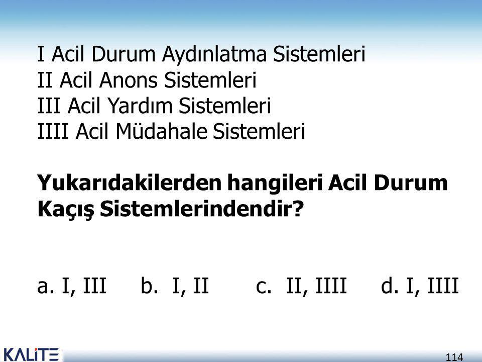 114 I Acil Durum Aydınlatma Sistemleri II Acil Anons Sistemleri III Acil Yardım Sistemleri IIII Acil Müdahale Sistemleri Yukarıdakilerden hangileri Ac