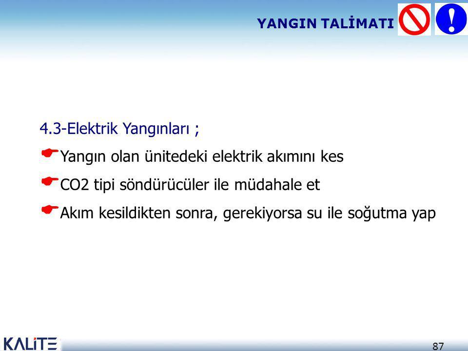 87 4.3-Elektrik Yangınları ;  Yangın olan ünitedeki elektrik akımını kes  CO2 tipi söndürücüler ile müdahale et  Akım kesildikten sonra, gerekiyors