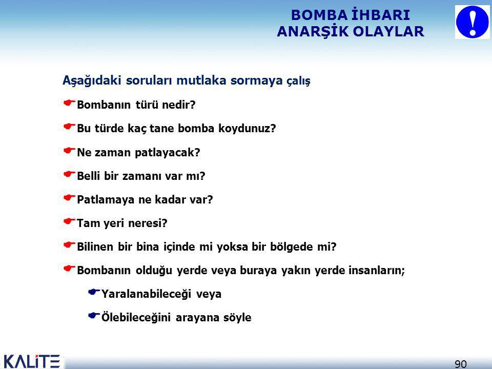 90 Aşağıdaki soruları mutlaka sormaya çalış  Bombanın türü nedir?  Bu türde kaç tane bomba koydunuz?  Ne zaman patlayacak?  Belli bir zamanı var m