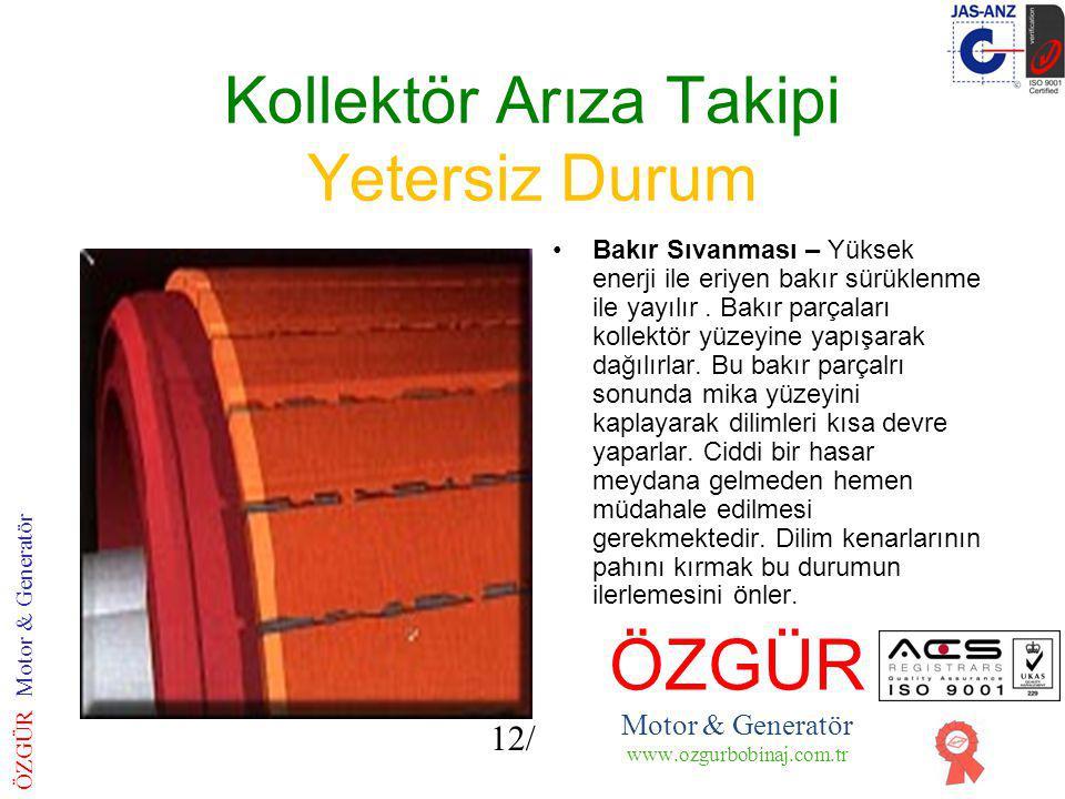 Kollektör Arıza Takipi Yetersiz Durum Bakır Sıvanması – Yüksek enerji ile eriyen bakır sürüklenme ile yayılır.