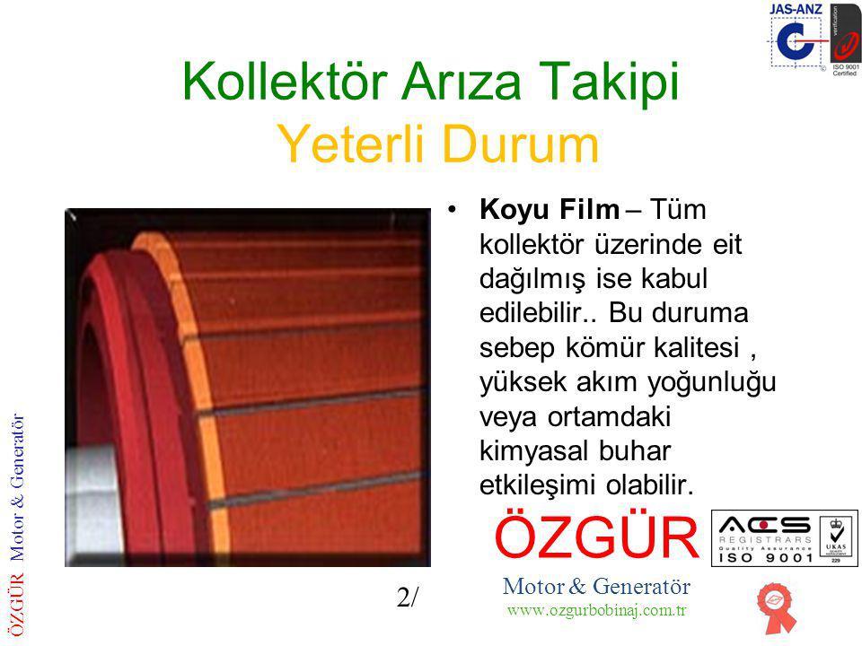 Kollektör Arıza Takipi Yeterli Durum Koyu Film – Tüm kollektör üzerinde eit dağılmış ise kabul edilebilir..