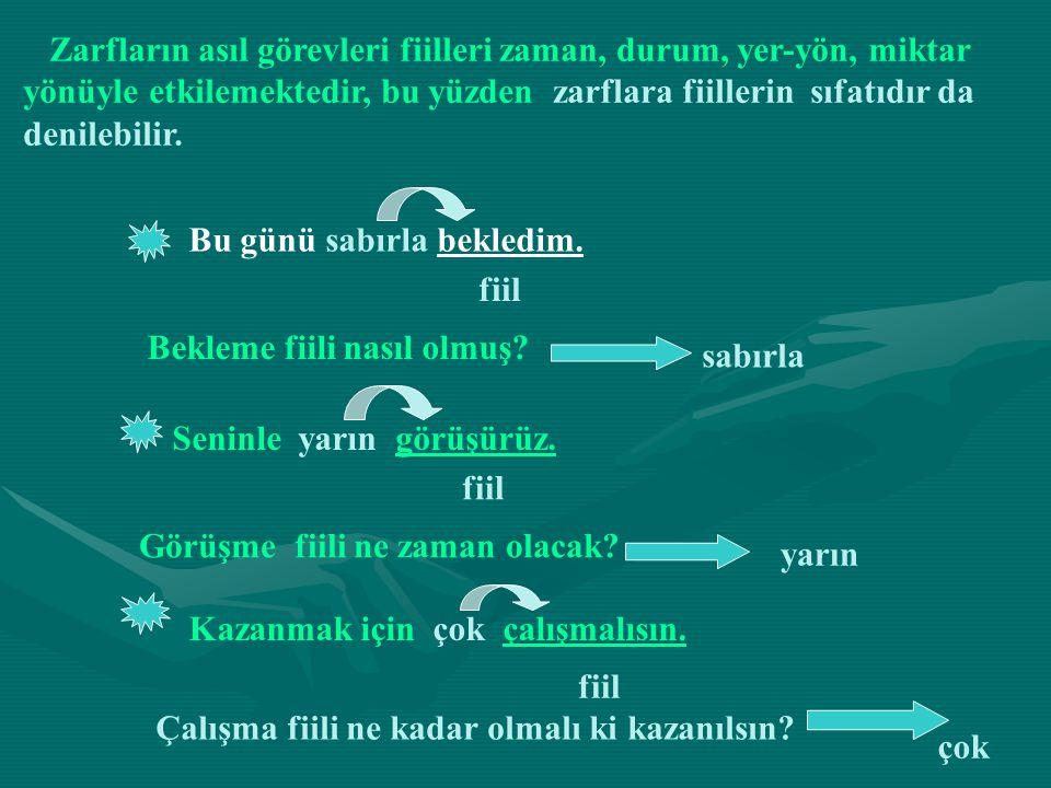 3) Yer – Yön Zarfları Fiilin nereye doğru olduğunu bildiren kelimelerdir.