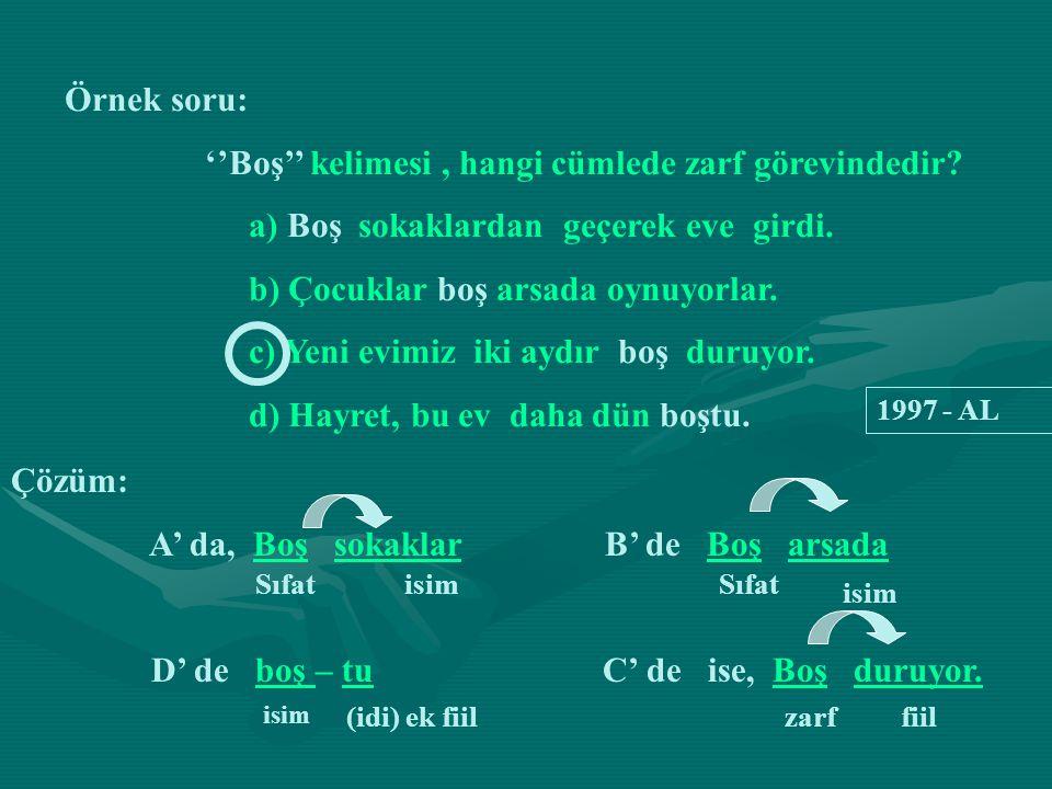 Örnek soru: Aşağıdaki cümlelerin hangisinde zarf yoktur.