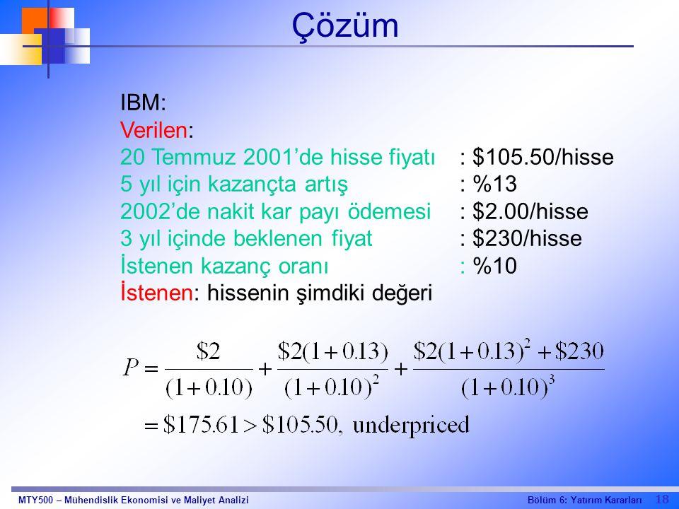 18 Bölüm 6: Yatırım KararlarıMTY500 – Mühendislik Ekonomisi ve Maliyet Analizi Çözüm IBM: Verilen: 20 Temmuz 2001'de hisse fiyatı: $105.50/hisse 5 yıl