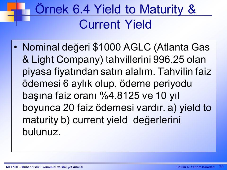 29 Bölüm 6: Yatırım KararlarıMTY500 – Mühendislik Ekonomisi ve Maliyet Analizi Örnek 6.4 Yield to Maturity & Current Yield Nominal değeri $1000 AGLC (