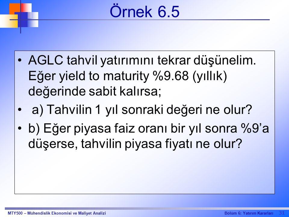 31 Bölüm 6: Yatırım KararlarıMTY500 – Mühendislik Ekonomisi ve Maliyet Analizi Örnek 6.5 AGLC tahvil yatırımını tekrar düşünelim. Eğer yield to maturi