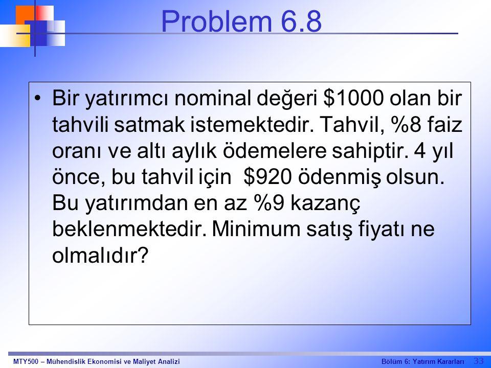 33 Bölüm 6: Yatırım KararlarıMTY500 – Mühendislik Ekonomisi ve Maliyet Analizi Problem 6.8 Bir yatırımcı nominal değeri $1000 olan bir tahvili satmak