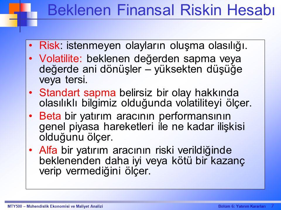 7 Bölüm 6: Yatırım KararlarıMTY500 – Mühendislik Ekonomisi ve Maliyet Analizi Beklenen Finansal Riskin Hesabı Risk: istenmeyen olayların oluşma olasıl