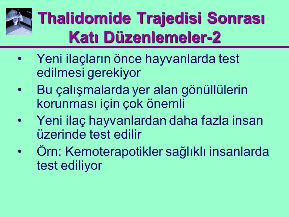 Thalidomide Trajedisi Sonrası Katı Düzenlemeler-2 Thalidomide Trajedisi Sonrası Katı Düzenlemeler-2 Yeni ilaçların önce hayvanlarda test edilmesi gere
