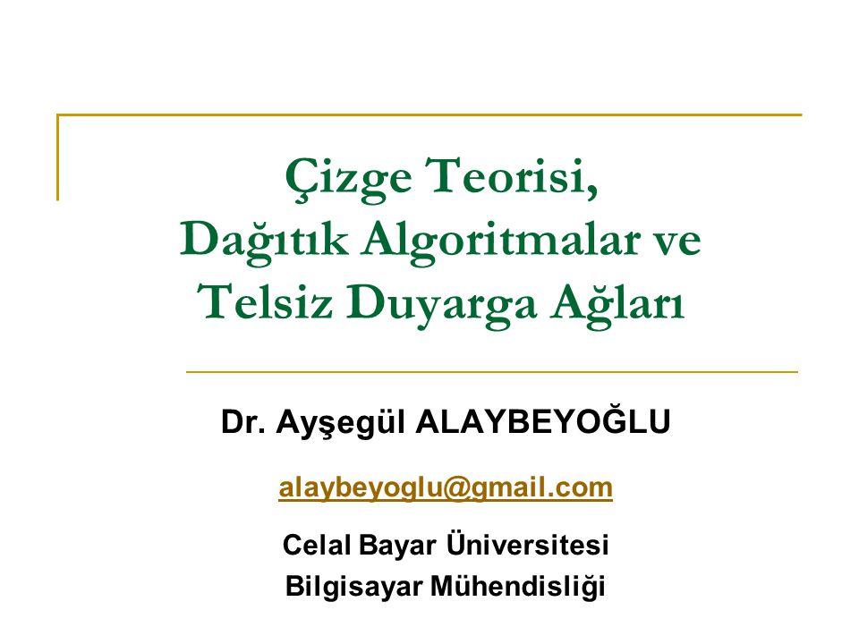 Çizge Teorisi, Dağıtık Algoritmalar ve Telsiz Duyarga Ağları Dr. Ayşegül ALAYBEYOĞLU alaybeyoglu@gmail.com Celal Bayar Üniversitesi Bilgisayar Mühendi
