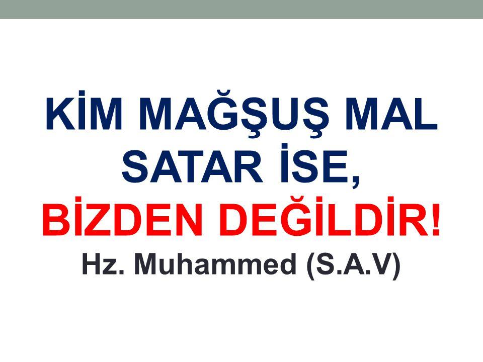 KİM MAĞŞUŞ MAL SATAR İSE, BİZDEN DEĞİLDİR! Hz. Muhammed (S.A.V)