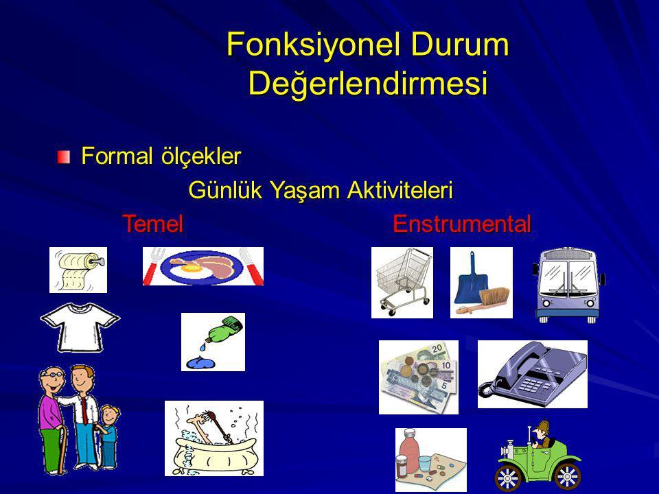 Fonksiyonel Durum Değerlendirmesi Formal ölçekler Günlük Yaşam Aktiviteleri Temel Enstrumental