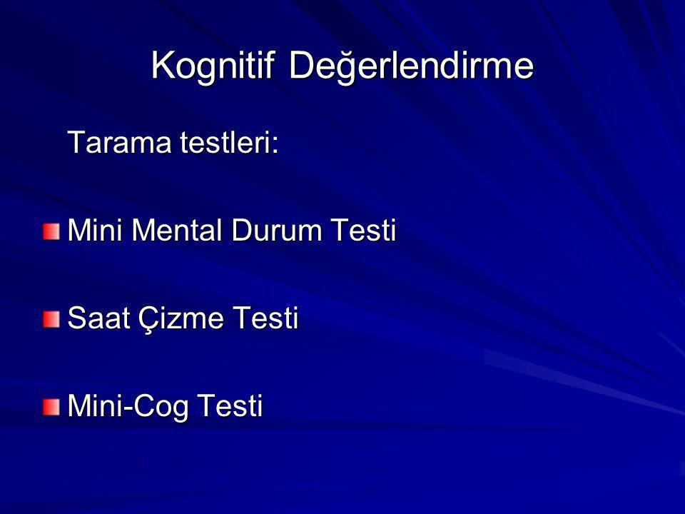 Kognitif Değerlendirme Tarama testleri: Mini Mental Durum Testi Saat Çizme Testi Mini-Cog Testi