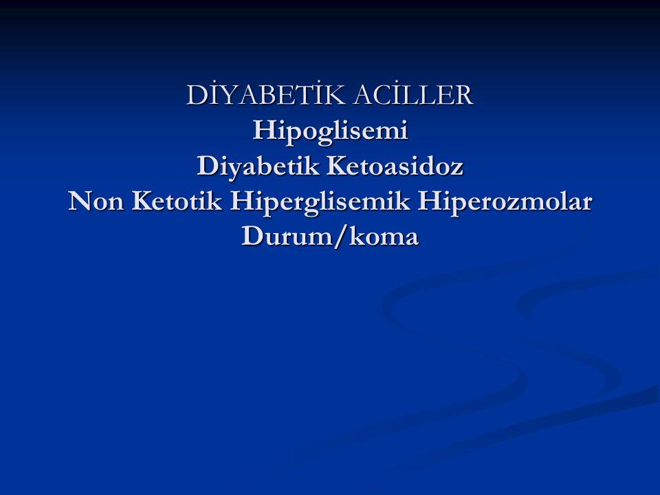 DİYABETİK ACİLLER Hipoglisemi Diyabetik Ketoasidoz Non Ketotik Hiperglisemik Hiperozmolar Durum/koma