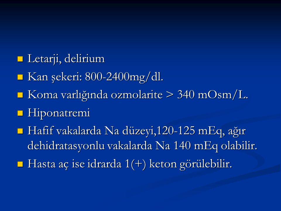 Letarji, delirium Letarji, delirium Kan şekeri: 800-2400mg/dl.
