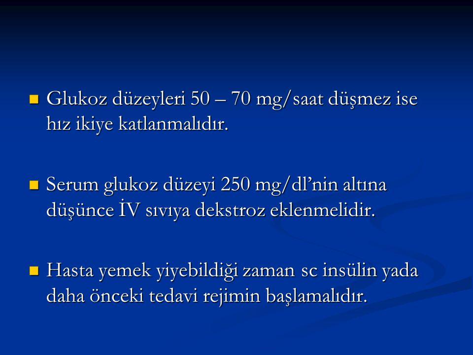 Glukoz düzeyleri 50 – 70 mg/saat düşmez ise hız ikiye katlanmalıdır.