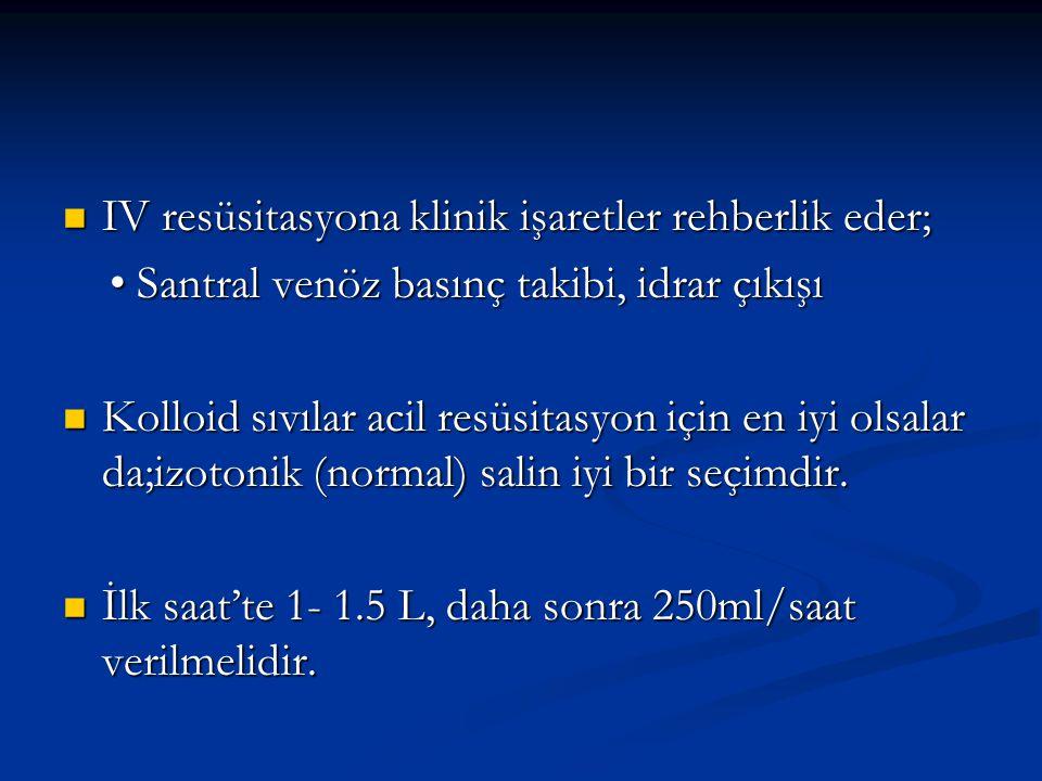 IV resüsitasyona klinik işaretler rehberlik eder; IV resüsitasyona klinik işaretler rehberlik eder; Santral venöz basınç takibi, idrar çıkışı Santral venöz basınç takibi, idrar çıkışı Kolloid sıvılar acil resüsitasyon için en iyi olsalar da;izotonik (normal) salin iyi bir seçimdir.