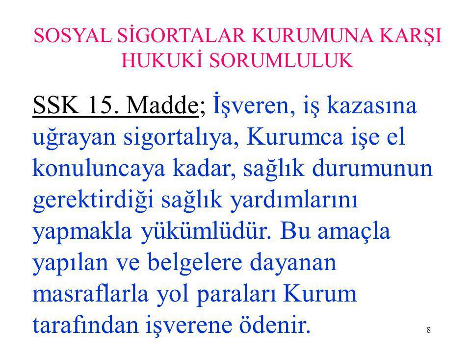 8 SOSYAL SİGORTALAR KURUMUNA KARŞI HUKUKİ SORUMLULUK SSK 15.