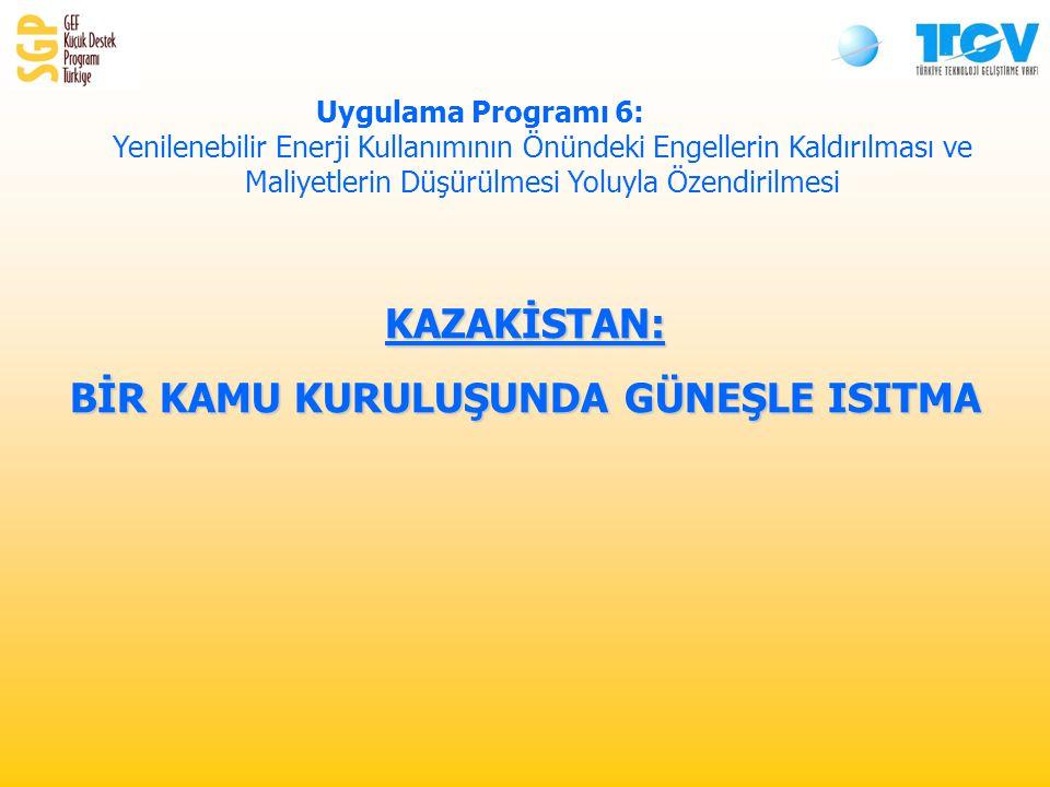 KAZAKİSTAN: BİR KAMU KURULUŞUNDA GÜNEŞLE ISITMA Uygulama Programı 6: Yenilenebilir Enerji Kullanımının Önündeki Engellerin Kaldırılması ve Maliyetlerin Düşürülmesi Yoluyla Özendirilmesi
