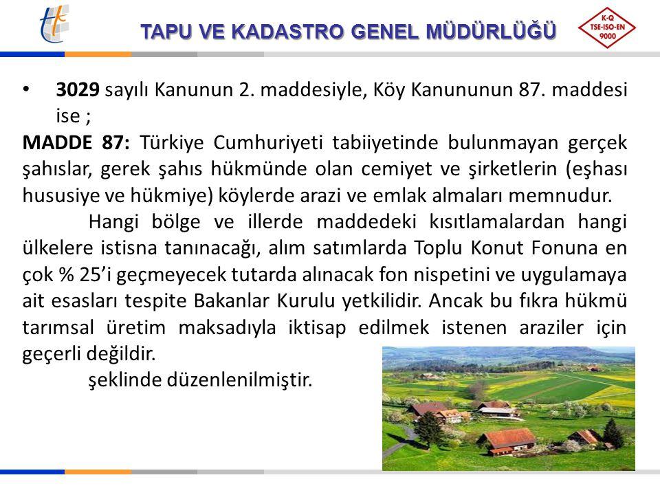 TAPU VE KADASTRO GENEL MÜDÜRLÜĞÜ 3029 sayılı Kanunun 2. maddesiyle, Köy Kanununun 87. maddesi ise ; MADDE 87: Türkiye Cumhuriyeti tabiiyetinde bulunma