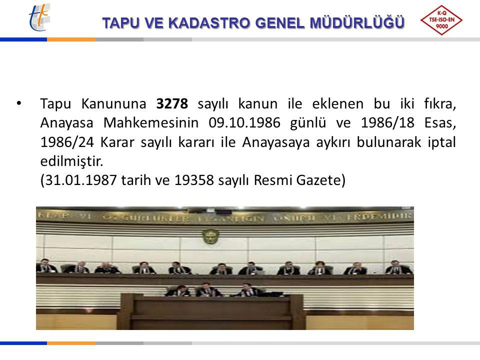 TAPU VE KADASTRO GENEL MÜDÜRLÜĞÜ Tapu Kanununa 3278 sayılı kanun ile eklenen bu iki fıkra, Anayasa Mahkemesinin 09.10.1986 günlü ve 1986/18 Esas, 1986