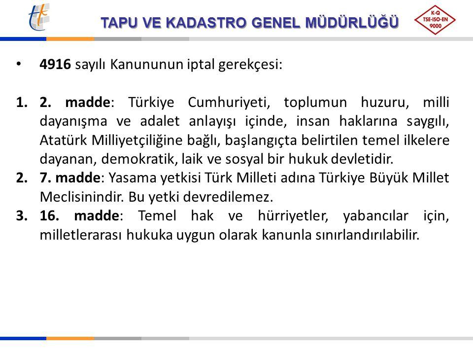 TAPU VE KADASTRO GENEL MÜDÜRLÜĞÜ 4916 sayılı Kanununun iptal gerekçesi: 1.2. madde: Türkiye Cumhuriyeti, toplumun huzuru, milli dayanışma ve adalet an