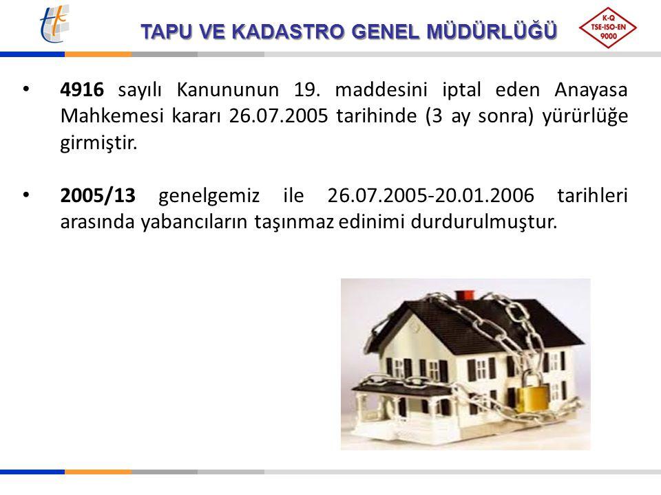TAPU VE KADASTRO GENEL MÜDÜRLÜĞÜ 4916 sayılı Kanununun 19. maddesini iptal eden Anayasa Mahkemesi kararı 26.07.2005 tarihinde (3 ay sonra) yürürlüğe g