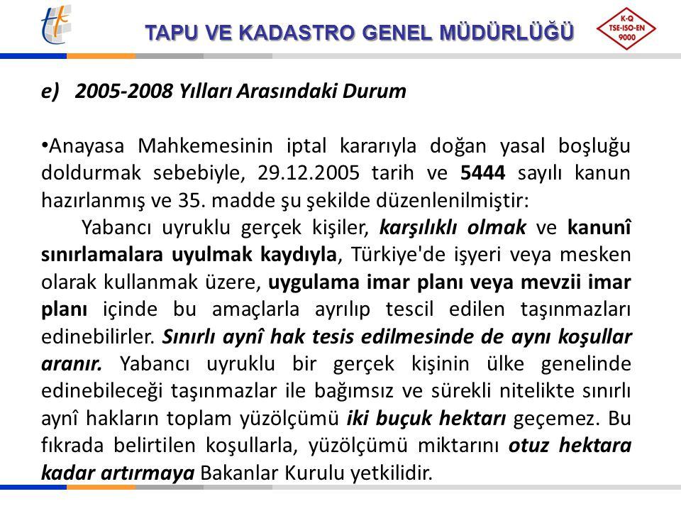 TAPU VE KADASTRO GENEL MÜDÜRLÜĞÜ e)2005-2008 Yılları Arasındaki Durum Anayasa Mahkemesinin iptal kararıyla doğan yasal boşluğu doldurmak sebebiyle, 29