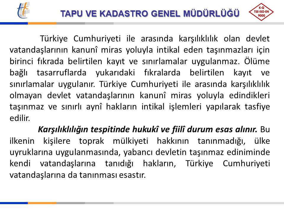 TAPU VE KADASTRO GENEL MÜDÜRLÜĞÜ Türkiye Cumhuriyeti ile arasında karşılıklılık olan devlet vatandaşlarının kanunî miras yoluyla intikal eden taşınmaz