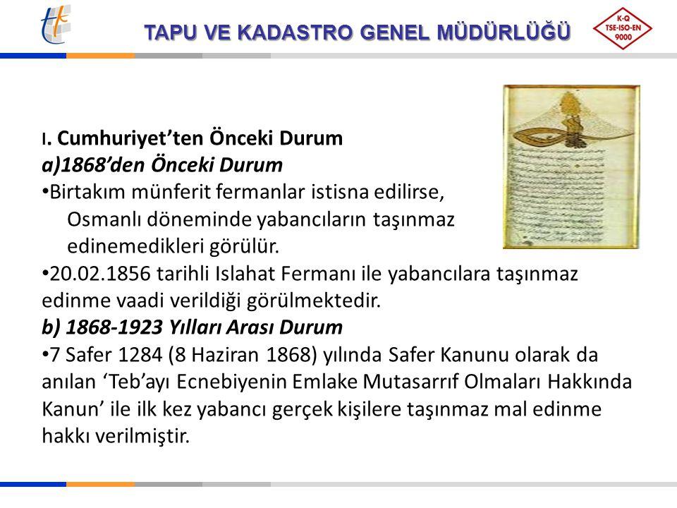 TAPU VE KADASTRO GENEL MÜDÜRLÜĞÜ I. Cumhuriyet'ten Önceki Durum a)1868'den Önceki Durum Birtakım münferit fermanlar istisna edilirse, Osmanlı dönemind