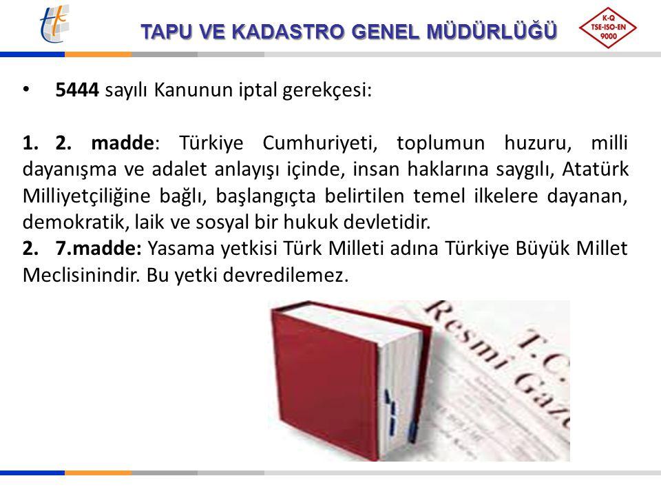 TAPU VE KADASTRO GENEL MÜDÜRLÜĞÜ 5444 sayılı Kanunun iptal gerekçesi: 1.2. madde: Türkiye Cumhuriyeti, toplumun huzuru, milli dayanışma ve adalet anla