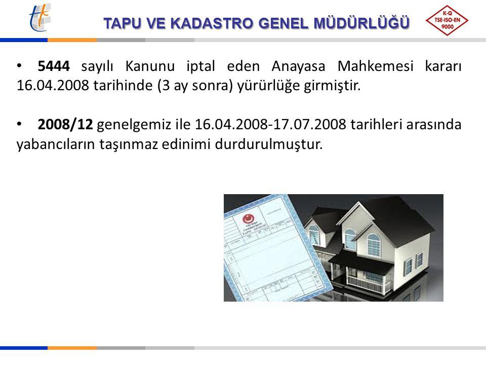 TAPU VE KADASTRO GENEL MÜDÜRLÜĞÜ 5444 sayılı Kanunu iptal eden Anayasa Mahkemesi kararı 16.04.2008 tarihinde (3 ay sonra) yürürlüğe girmiştir. 2008/12