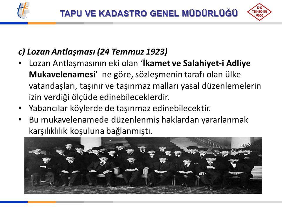 TAPU VE KADASTRO GENEL MÜDÜRLÜĞÜ c) Lozan Antlaşması (24 Temmuz 1923) Lozan Antlaşmasının eki olan 'İkamet ve Salahiyet-i Adliye Mukavelenamesi' ne gö
