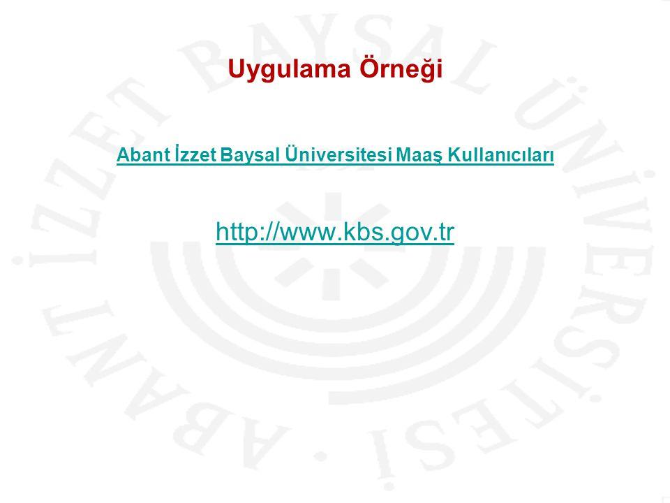 Uygulama Örneği Abant İzzet Baysal Üniversitesi Maaş Kullanıcıları http://www.kbs.gov.tr