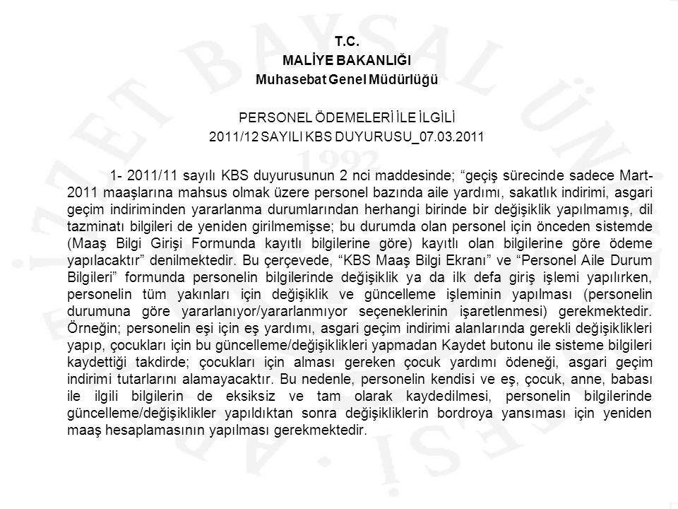 T.C. MALİYE BAKANLIĞI Muhasebat Genel Müdürlüğü PERSONEL ÖDEMELERİ İLE İLGİLİ 2011/12 SAYILI KBS DUYURUSU_07.03.2011 1- 2011/11 sayılı KBS duyurusunun