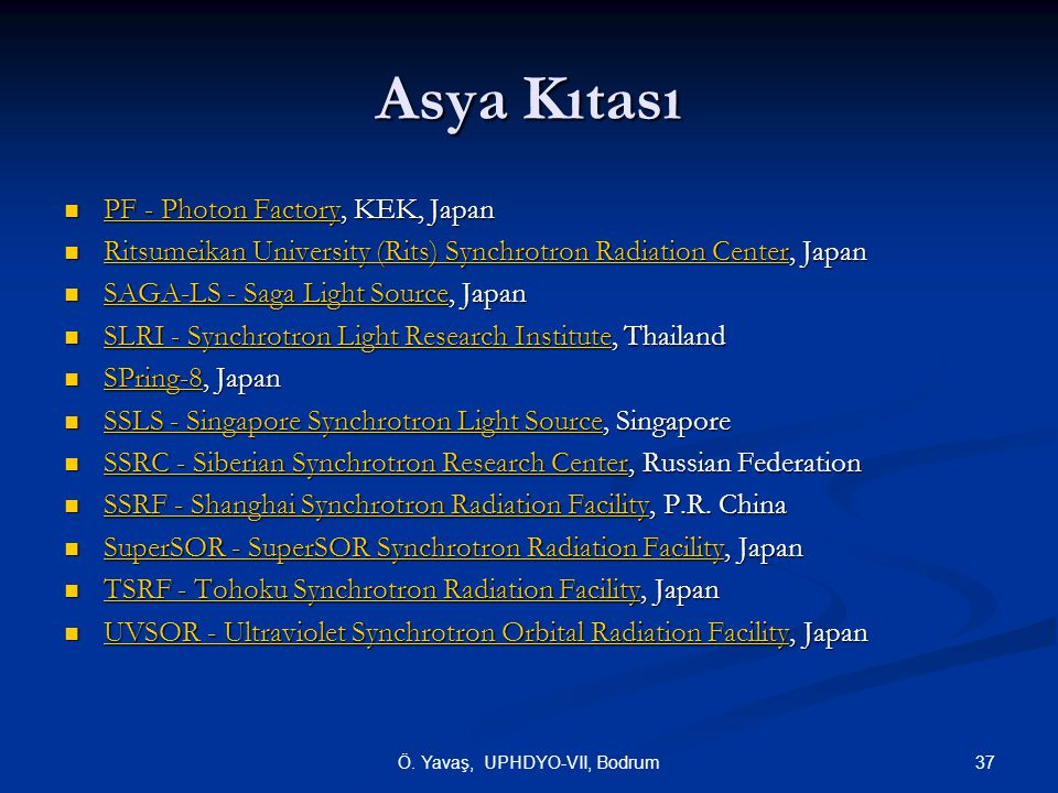 Asya Kıtası PF - Photon Factory, KEK, Japan PF - Photon Factory, KEK, Japan PF - Photon Factory PF - Photon Factory Ritsumeikan University (Rits) Synchrotron Radiation Center, Japan Ritsumeikan University (Rits) Synchrotron Radiation Center, Japan Ritsumeikan University (Rits) Synchrotron Radiation Center Ritsumeikan University (Rits) Synchrotron Radiation Center SAGA-LS - Saga Light Source, Japan SAGA-LS - Saga Light Source, Japan SAGA-LS - Saga Light Source SAGA-LS - Saga Light Source SLRI - Synchrotron Light Research Institute, Thailand SLRI - Synchrotron Light Research Institute, Thailand SLRI - Synchrotron Light Research Institute SLRI - Synchrotron Light Research Institute SPring-8, Japan SPring-8, Japan SPring-8 SSLS - Singapore Synchrotron Light Source, Singapore SSLS - Singapore Synchrotron Light Source, Singapore SSLS - Singapore Synchrotron Light Source SSLS - Singapore Synchrotron Light Source SSRC - Siberian Synchrotron Research Center, Russian Federation SSRC - Siberian Synchrotron Research Center, Russian Federation SSRC - Siberian Synchrotron Research Center SSRC - Siberian Synchrotron Research Center SSRF - Shanghai Synchrotron Radiation Facility, P.R.